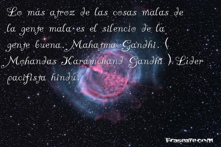 Lo Más Atroz De Las Cosas De La Gente Mala Es El Silencio